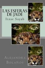 Las Esferas de Jade : Itzae Sayab by Alejandra Bolaños (2014, Paperback)