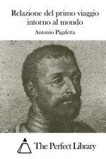Relazione Del Primo Viaggio Intorno Al Mondo by Antonio Pigafetta (2015,...