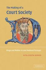 The Making of a Court Society : Kings and Nobles in Late Medieval Portugal by...
