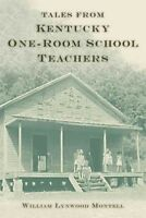 Tales from Kentucky One-Room School Teachers, Paperback by Montell, William L...
