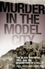 Murder in the Model City: The Black Panthers, Yale, And the Redemption of a Kill
