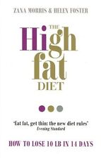 The High Fat Diet: How to Lose 10lb in 14 Days by Zana Morris & Helen Foster NEW