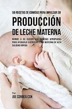 50 Recetas de Comidas Para Impulsar Su Produccion de Leche Materna: Brinde a Su