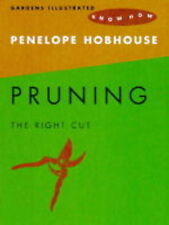 "Pruning (""Gardens Illustrated"" know how), Hobhouse, Penelope 