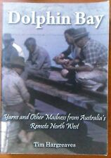 Dolphin Bay, Yarns and Other Madness from Remote North West, by Tim Hargreaves
