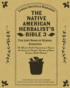 The Native American Herbalist's Bible 3 - The Lost Book of Herbal Remedies: The