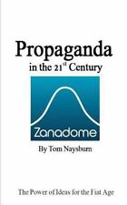 Propaganda in the 21st Century : The Power of Ideas for the Fiat Age by Tom...
