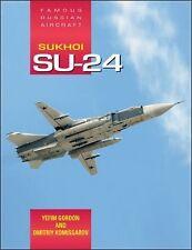 Sukhoi Su-24: Famous Russian Aircraft by Dmitriy Komissarov and Yefim Gordon...