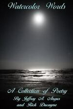 Watercolor Words : A Collection of Poems by Rick Ducayne and Jeffrey Angus...