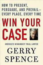 Win Your Case: How to Present, Persuade, and Prevail--Every Place, Every Time b
