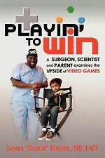 Playin' to Win: A Surgeon, Scientist and Parent Examines the Upside of Video Gam