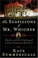 The Suspicions of Mr. Whicher: A Shocking Murder and the Undoing of a Great Vict