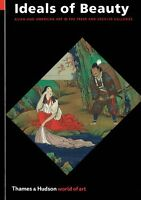 Ideals of Beauty: Asian and American Art in the Freer and Sackler Galleries (Wor