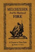 Melchizedek and the Mystery of Fire: A Treatise in Three Parts (Paperback or Sof