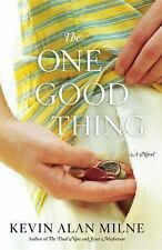 The One Good Thing: A Novel: By Milne, Kevin Alan