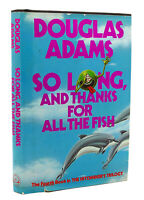 Douglas Adams SO LONG, AND THANKS FOR ALL THE FISH  1st Edition 1st Printing