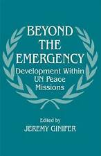 Beyond the Emergency: Development Within UN Peace Missions (Peacekeeping) by Gi