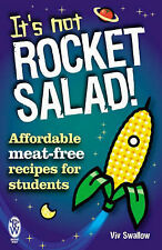 Very Good, It's Not Rocket Salad!: Affordable Meat-Free Recipes for Students, Sw