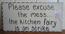 WALL PLAQUE FUNNY MESSAGE PLEASE EXCUSE THE MESS THE KITCHEN FAIRY'S ON STRIKE