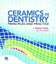 USED (LN) Ceramics in Dentistry: Principles and Practice by J. Robert Kelly