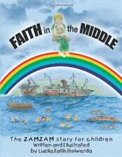 ZAMZAM'S Faith in the Middle: A True Story for , Holwerda, Luella-Faith,,