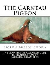 Pigeon Breeds: The Carneau Pigeon : Pigeon Breeds Book 4 by International.