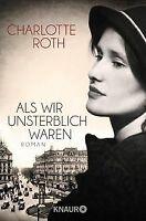 Als wir unsterblich waren: Roman von Roth, Charlotte | Buch | Zustand gut