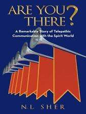 Are You There?: A Remarkable Story of Telepathic Communication with the Spirit