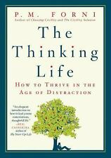 The Thinking Life: How to Thrive in the Age of Distraction, Forni, P. M., Good B