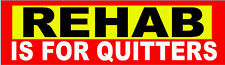 Rehab Is For Quitters Hard Hat Sticker  S-19