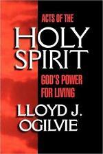 ACTS OF THE HOLY SPIRIT : God's Power for Living by LLOYD JOHN OGILVIE, NEW!!