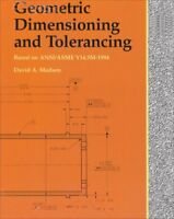 Geometric Dimensioning and Tolerancing by David A. Madsen