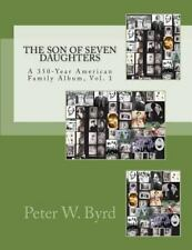 The Son of Seven Daughters : A 350-Year Family Album by Peter Byrd (2013,...