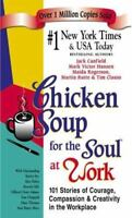 Chicken Soup for the Soul Ser.: Chicken Soup for the Soul at Work : 101...