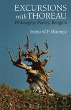 Excursions with Thoreau : Philosophy, Poetry, Religion: By Mooney, Edward F.