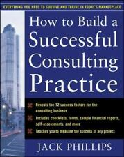 How to Build a Successful Consulting Practice Phillips, Jack Paperback