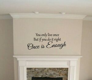 You only Live Once but if you do it right once is enough home wall art sticker