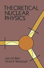 Theoretical Nuclear Physics (Dover Books on Physics), Blatt, John M., Weisskopf,