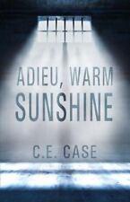 Adieu Warm Sunshine by C. E. Case (2016, Paperback)