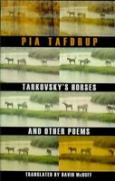 Tarkovsky's Horses and Other Poems, Paperback by Tafdrup, Pia; McDuff, David ...