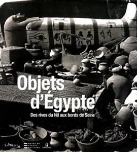 BEAU LIVRE - OBJETS D'EGYPTE, DES RIVES DU NIL AUX BORDS DE SEINE / PASSAGE,NEUF