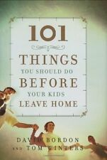 101 Things You Should Do Before Your Kids Leave Home by David Bordon, Tom Winter