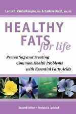 Healthy Fats for Life : Preventing and Treating Common Health Problems with E...