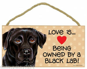 """LOVE is Being Owned by a Black LAB-Wooden Plaque-Labradore- 5"""" by 10"""""""