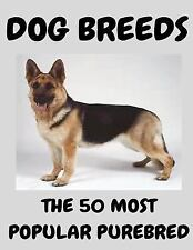 The 50 Most Popular Purebred Dog Breeds : Dog Dreeds by Lee Smith (2016,...