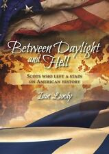 Between Daylight and Hell : Scots Who Left a Stain on American History by...