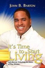 It's Time to Start Living: Life Keys for Unlocking the Doors of Your Dream