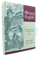 Jeffrey Kacirk ALTERED ENGLISH Surprising Meanings of Familiar Words 1st Edition