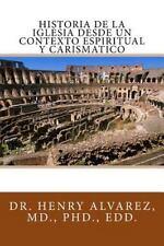 Historia de la Iglesia Desde un Contexto Espiritual y Carismatico by Henry...
