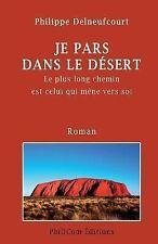 Je Pars Dans le Desert : Le Plus Long Voyage Est Celui Qui Mene Vers Soi by...